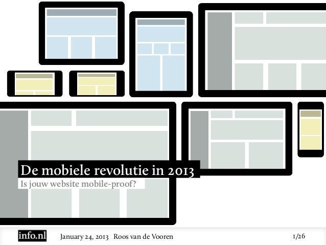 De mobiele revolutie in 2013Is jouw website mobile-proof?         January 24, 2013 Roos van de Vooren   1/26