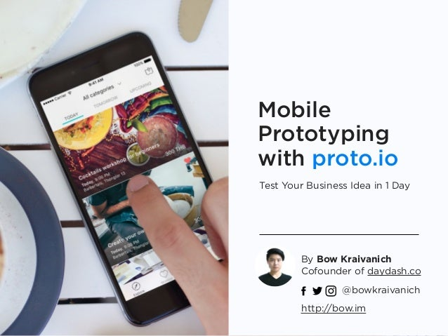 Mobile Prototyping with proto.io Test Your Business Idea in 1 Day By Bow Kraivanich Cofounder of daydash.co http://bow.im...