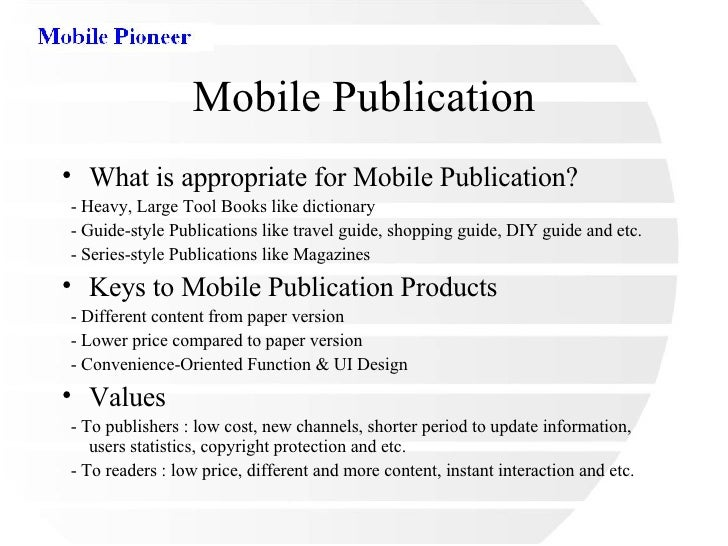 Mobile Publication <ul><li>What is appropriate for Mobile Publication? </li></ul><ul><li>- Heavy, Large Tool Books like di...
