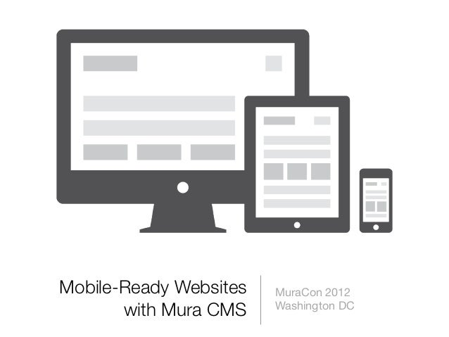 Mobile-Ready Websites   MuraCon 2012       with Mura CMS    Washington DC