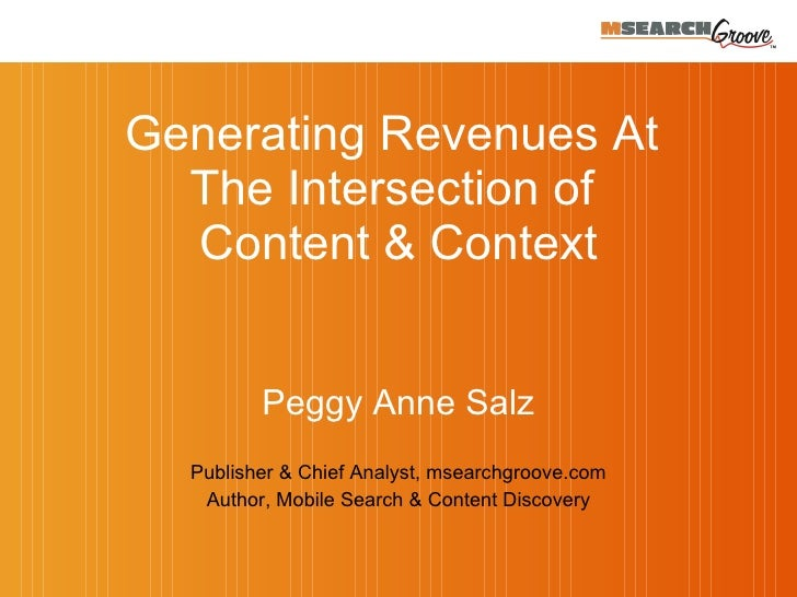 Peggy Anne Salz Publisher & Chief Analyst, msearchgroove.com A uthor, Mobile Search & Content Discovery Generating Revenue...