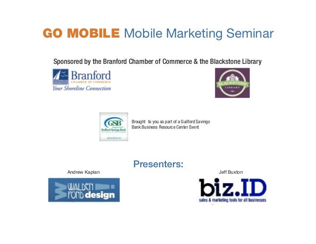 r  .  t  .  GO MOBILE Mobile Marketing Seminar Sponsored by the Branford Chamber of Commerce & the Blackstone Library  G  ...