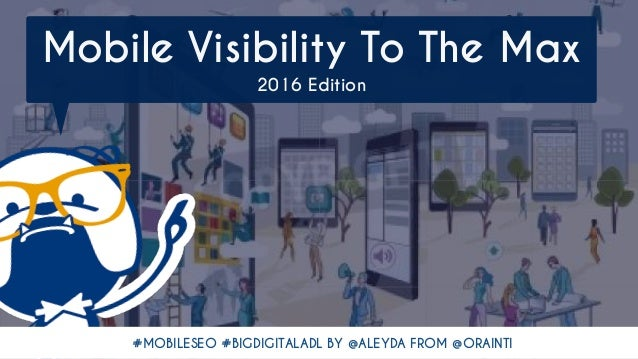 #MOBILESEO #BIGDIGITALADL BY @ALEYDA FROM @ORAINTI Mobile Visibility To The Max
