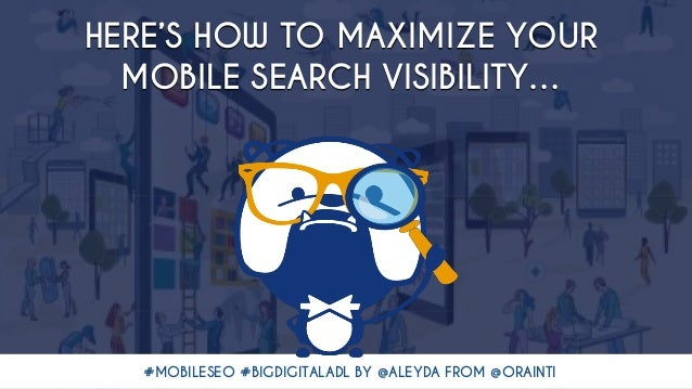 #MOBILESEO #BIGDIGITALADL BY @ALEYDA FROM @ORAINTI HERE'S HOW TO MAXIMIZE YOUR MOBILE SEARCH VISIBILITY… #MOBILESEO #BIGDI...