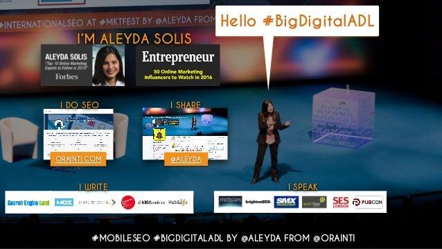 #MOBILESEO #BIGDIGITALADL BY @ALEYDA FROM @ORAINTI I SPEAK I DO SEO ORAINTI.COM I WRITE I'M ALEYDA SOLIS Hello #BigDigital...