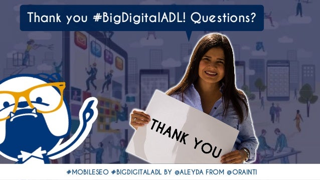 #MOBILESEO #BIGDIGITALADL BY @ALEYDA FROM @ORAINTI Thank you #BigDigitalADL! Questions?