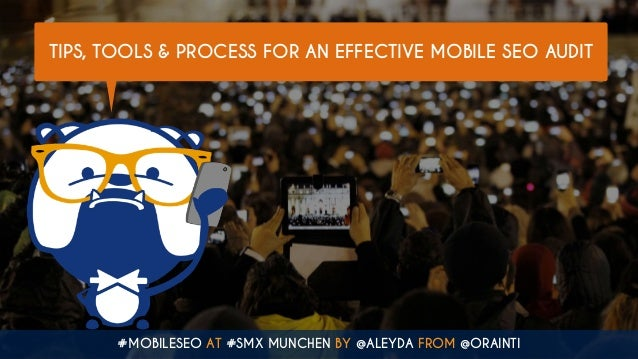 #MOBILESEO AT #SMX MUNCHEN BY @ALEYDA FROM @ORAINTI TIPS, TOOLS & PROCESS FOR AN EFFECTIVE MOBILE SEO AUDIT
