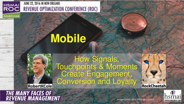 How Signals, Touchpoints & Moments Create Engagement, Conversion and Loyalty Mobile 1 Image Credit: Alex Mihis (cc | flick...