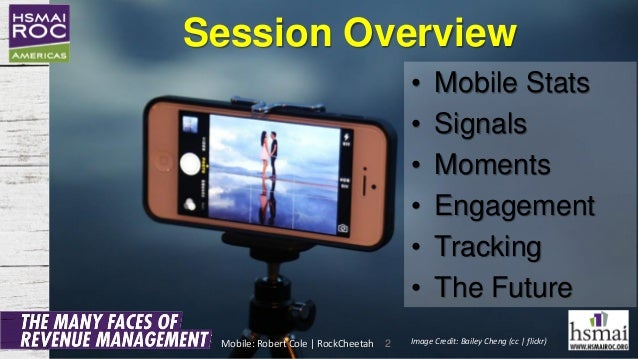 Session Overview • Mobile Stats • Signals • Moments • Engagement • Tracking • The Future 2 Image Credit: Bailey Cheng (cc ...