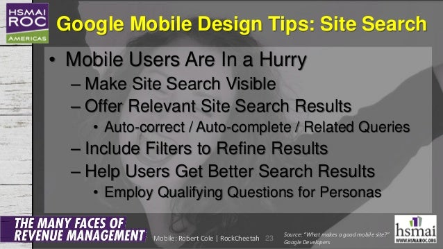 Google Mobile Design Tips: Site Search • Mobile Users Are In a Hurry – Make Site Search Visible – Offer Relevant Site Sear...