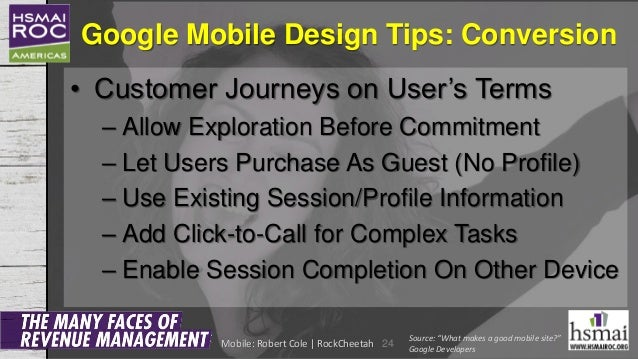 Google Mobile Design Tips: Conversion • Customer Journeys on User's Terms – Allow Exploration Before Commitment – Let User...