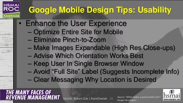 Google Mobile Design Tips: Usability • Enhance the User Experience – Optimize Entire Site for Mobile – Eliminate Pinch-to-...