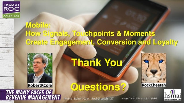 Mobile: How Signals, Touchpoints & Moments Create Engagement, Conversion and Loyalty Thank You Questions? 37 Image Credit:...