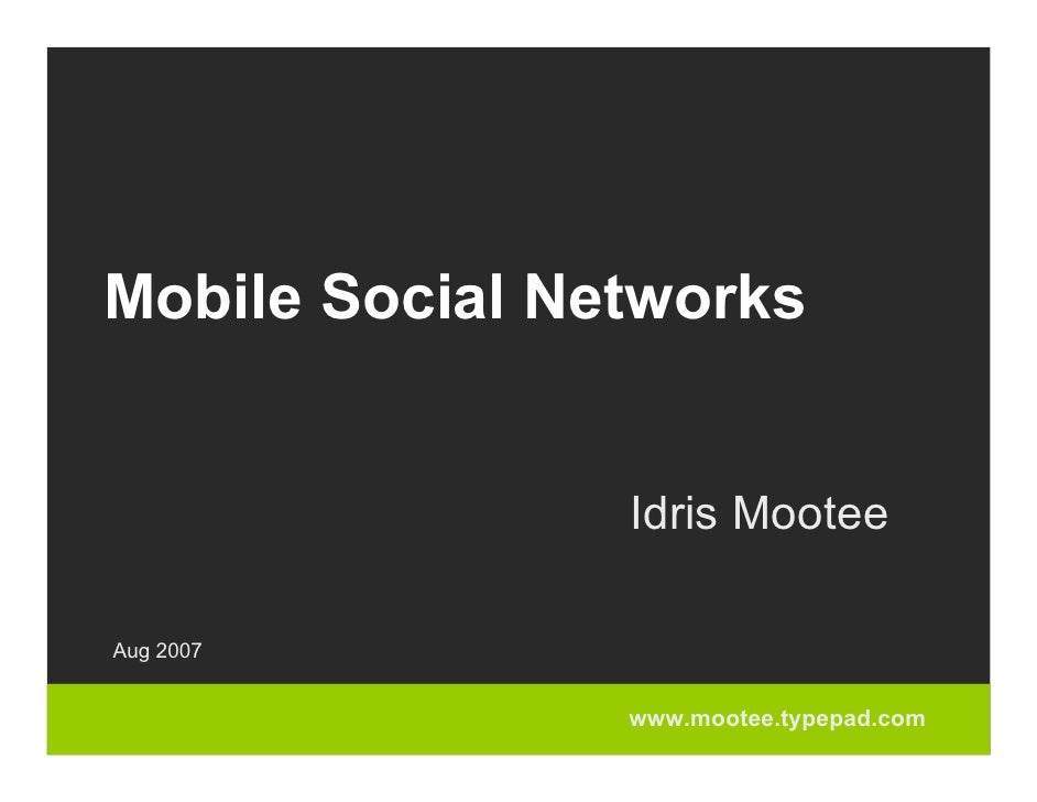 Mobile Social Networks                   Idris Mootee  Aug 2007                   www.mootee.typepad.com