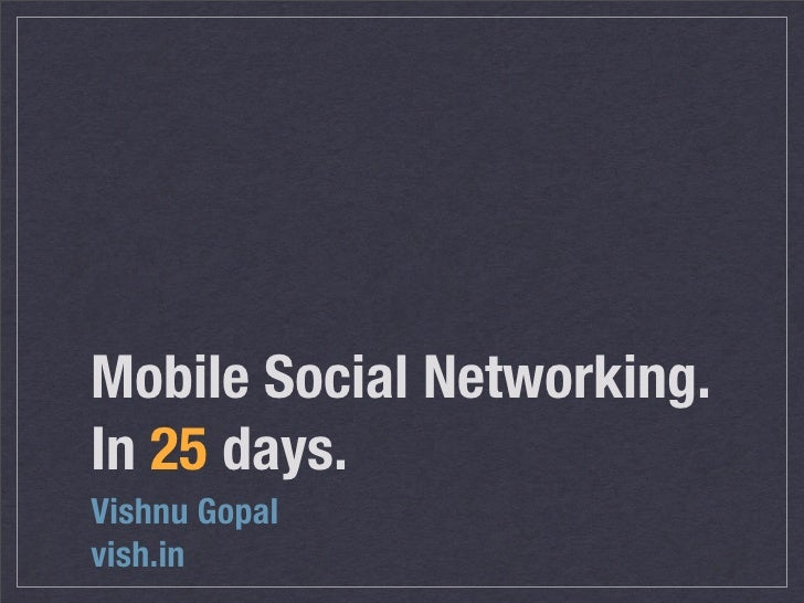 Mobile Social Networking. In 25 days. Vishnu Gopal vish.in