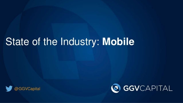 State of the Industry: Mobile  @GGVCapital
