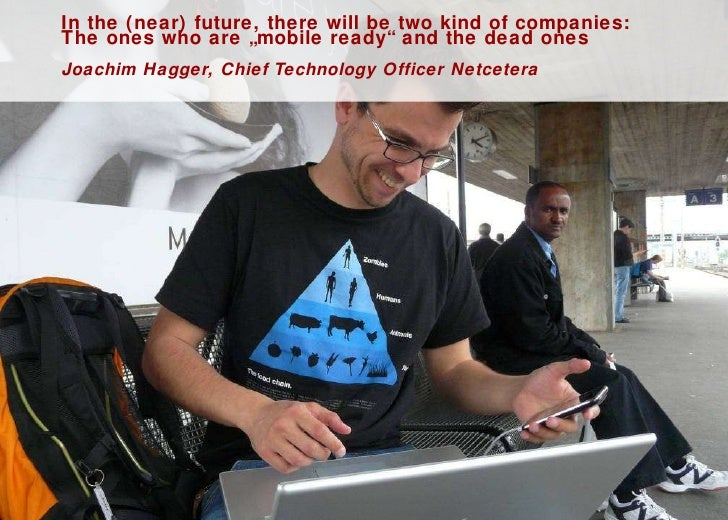 """In the (near) future, there will be two kind of companies:  The ones who are """"mobile ready"""" and the dead ones Joachim Hagg..."""