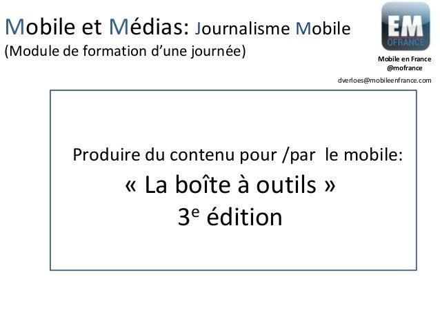 « La boîte à outils » 3e édition Produire du contenu pour /par le mobile: Mobile et Médias: Journalisme Mobile (Module de ...