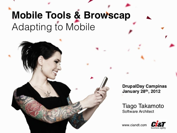 """Mobile Tools & BrowscapAdapting to Mobile                      DrupalDay Campinas""""                      January 28th, 201..."""