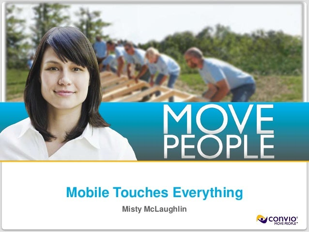 Mobile Touches Everything                                 Misty McLaughlin©2011 Convio, Inc. | Page 1