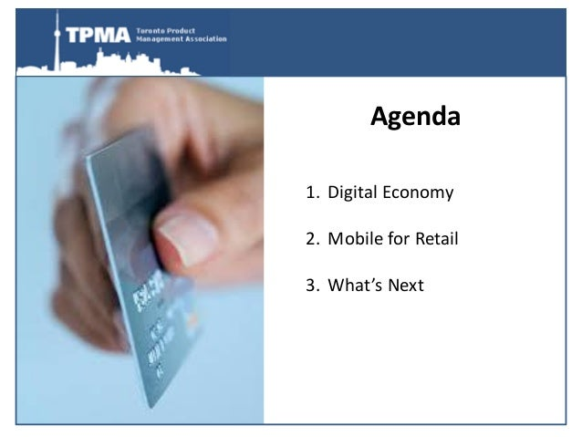 Agenda1. Digital Economy2. Mobile for Retail3. What's Next