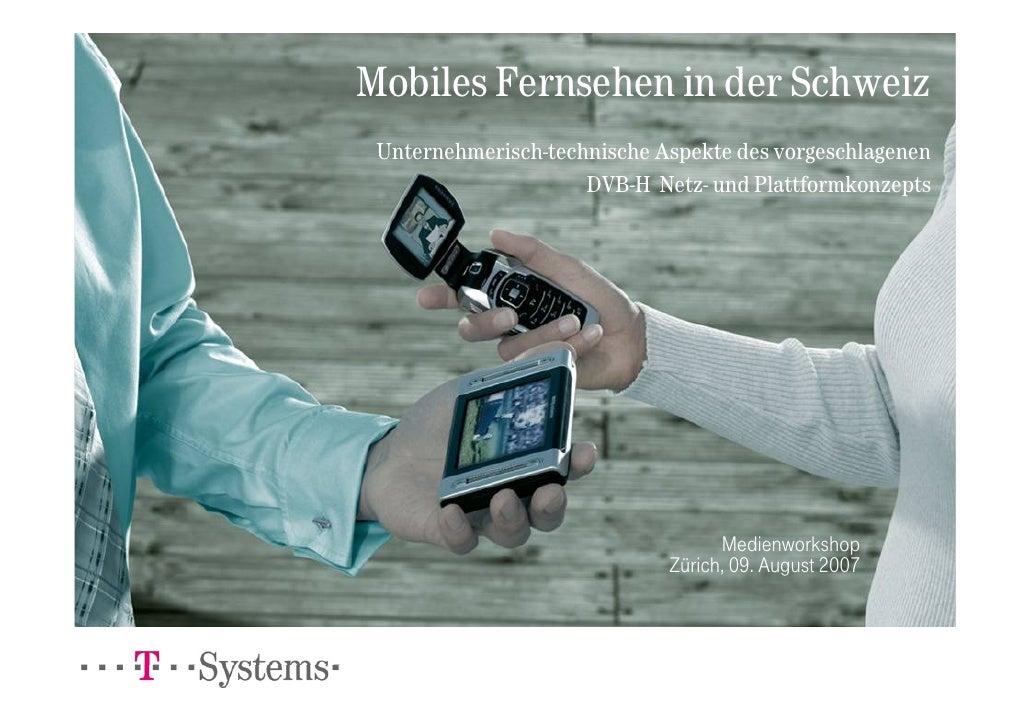 Mobiles Fernsehen in der Schweiz  Unternehmerisch-technische Aspekte des vorgeschlagenen                      DVB-H Netz- ...
