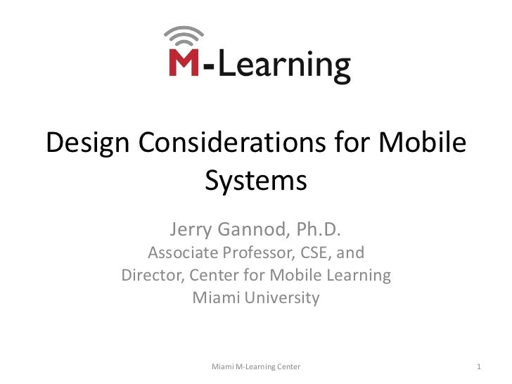 Design Considerations for Mobile Systems<br />Jerry Gannod<br />Director, Center for Mobile Learning<br />Miami University...