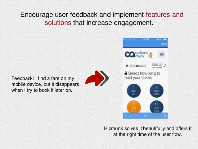 Encourage user feedback and implement features and solutions that increase engagement. Feedback: I find a fare on my mobil...
