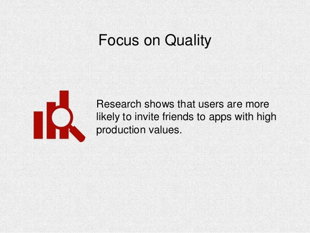 Focus on Quality Research shows that users are more likely to invite friends to apps with high production values.