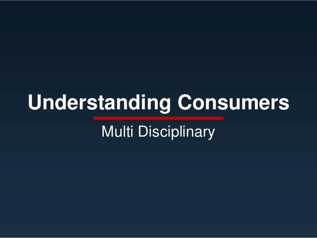 Understanding Consumers Multi Disciplinary