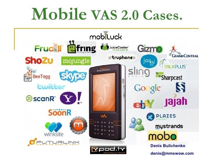 Mobile  VAS 2.0 Cases. Denis Bulichenko [email_address]