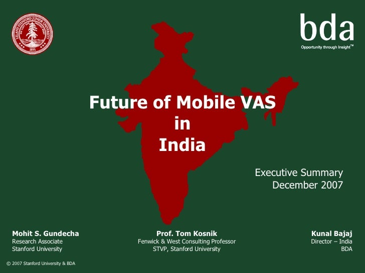 Future of Mobile VAS in India Executive Summary December 2007 Mohit S. Gundecha Research Associate  Stanford University Pr...
