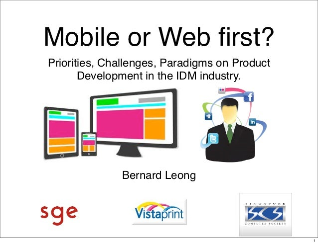 Mobile or Web first?Priorities, Challenges, Paradigms on Product       Development in the IDM industry.              Bernar...