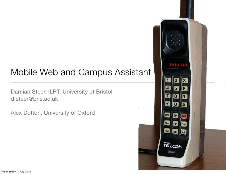 Mobile Web and Campus Assistant       Damian Steer, ILRT, University of Bristol       d.steer@bris.ac.uk        Alex Dutto...