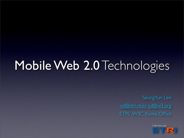 Mobile Web 2.0 Technologies                               SeungYun Lee                   syl@etri.re.kr, syl@w3.org       ...