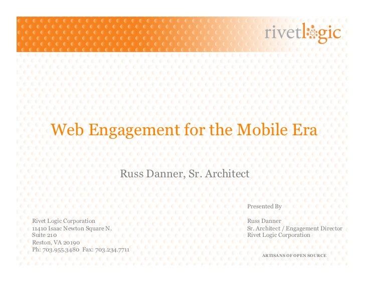 Web Engagement for the Mobile Era                              Russ Danner, Sr. Architect                                 ...