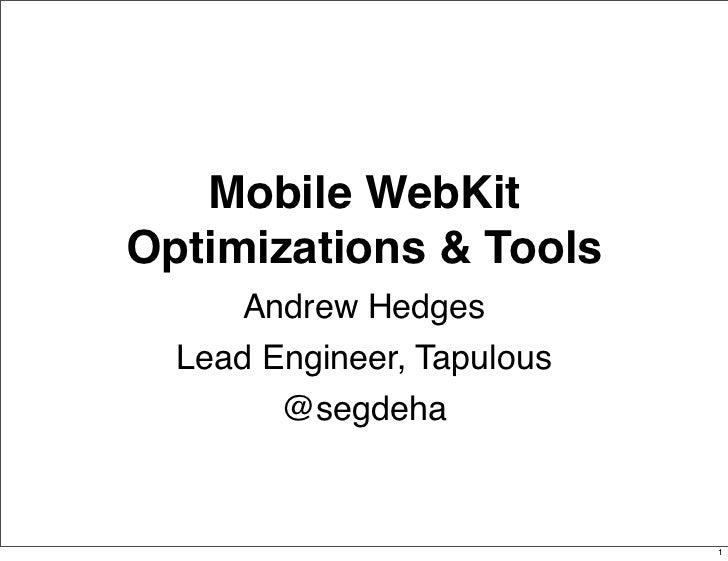 Mobile WebKitOptimizations & Tools     Andrew Hedges  Lead Engineer, Tapulous        @segdeha                            1