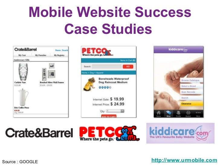 Mobile Website Success  Case Studies  http://www.urmobile.com Source : GOOGLE