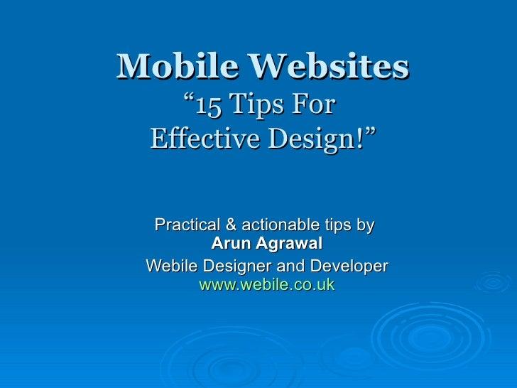 "Mobile Websites ""15 Tips For  Effective Design!"" Practical & actionable tips by  Arun Agrawal Webile Designer and Develope..."