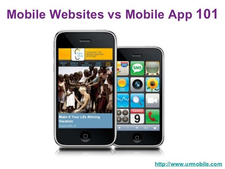 Mobile Websites vs Mobile App  101 http://www.urmobile.com