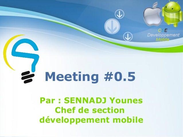 Meeting #0.5 Par : SENNADJ Younes Chef de section développement mobile  Pour plus de modèles : Modèles Powerpoint PPT grat...