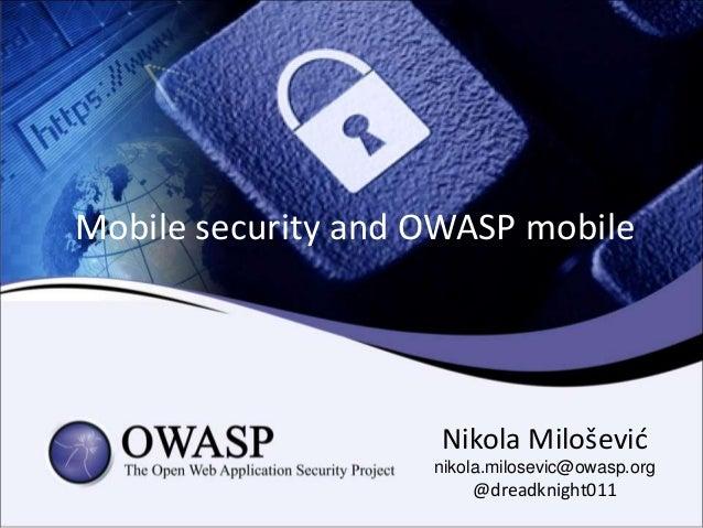 Mobile security and OWASP mobile Nikola Milošević nikola.milosevic@owasp.org @dreadknight011
