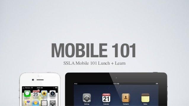 SSLA Mobile 101 Lunch + Learn MOBILE 101 1