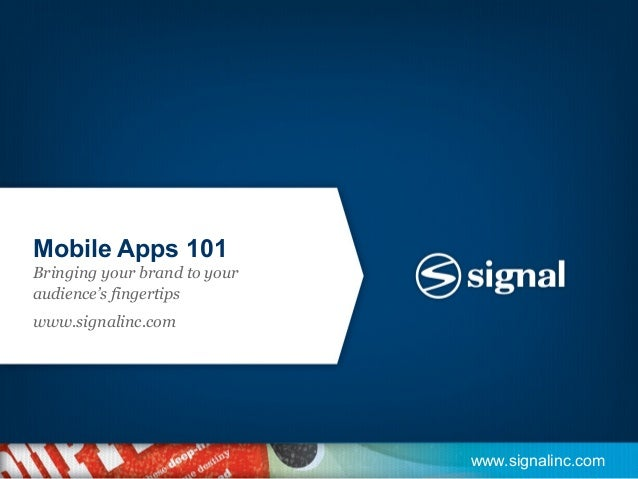 Mobile Apps 101Bringing your brand to youraudience's fingertipswww.signalinc.com                              www.signalin...