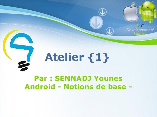 Atelier {1} Par : SENNADJ Younes Android - Notions de base Pour plus de modèles : Modèles Powerpoint PPT gratuits  Powerpo...