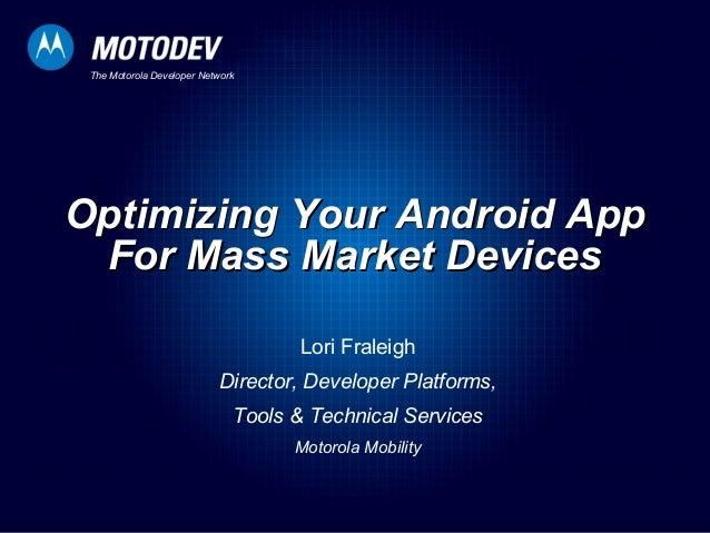The Motorola Developer Network Optimizing Your Android AppOptimizing Your Android App For Mass Market DevicesFor Mass Mark...