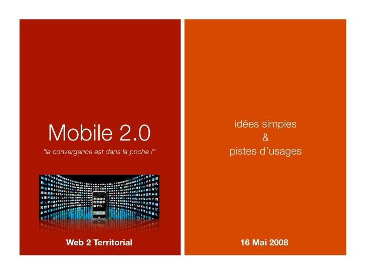 """idées simples  Mobile 2.0                                   & """"la convergence est dans la poche !""""   pistes d'usages      ..."""