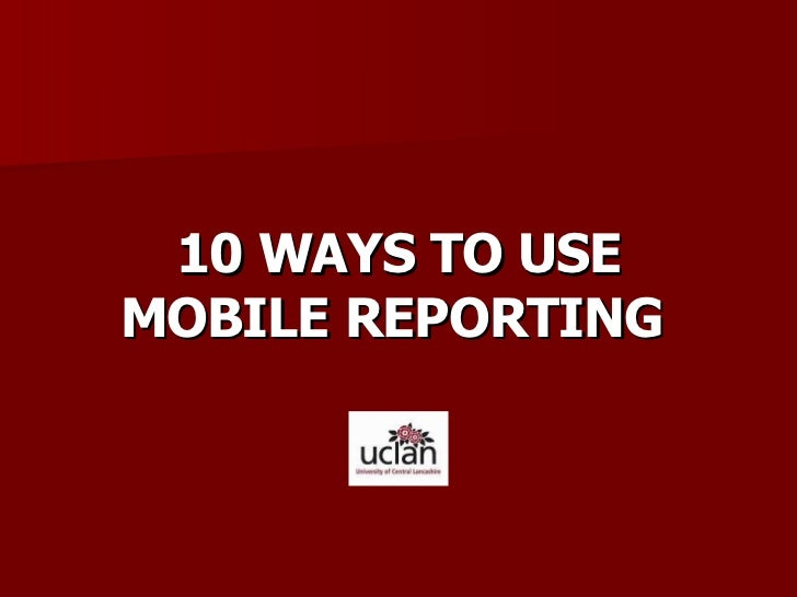 10 WAYS TO USE MOBILE REPORTING