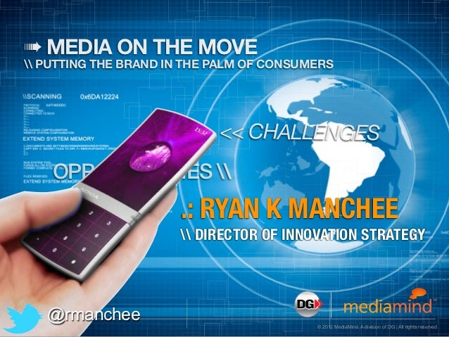 ➠ MEDIA ON THE MOVE PUTTING THE BRAND IN THE PALM OF CONSUMERS                            << CHALLENGES    OPPORTUNITIES  ...