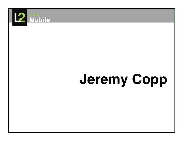CLINIC:   Mobile!Module 1!             Jeremy Copp!                    comScore, Inc.!
